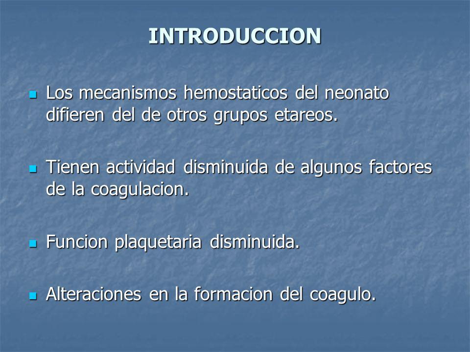 INTRODUCCION Los mecanismos hemostaticos del neonato difieren del de otros grupos etareos.