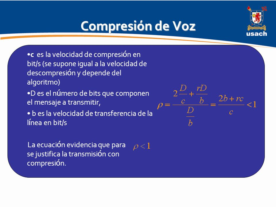 Compresión de Voz c es la velocidad de compresión en bit/s (se supone igual a la velocidad de descompresión y depende del algoritmo)
