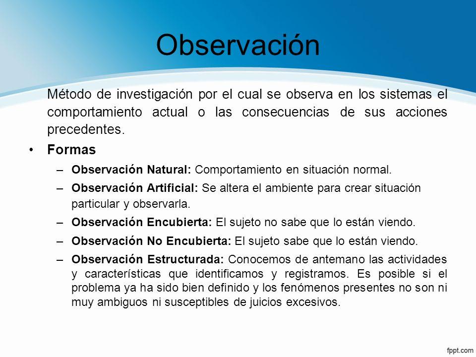 Observación Método de investigación por el cual se observa en los sistemas el comportamiento actual o las consecuencias de sus acciones precedentes.