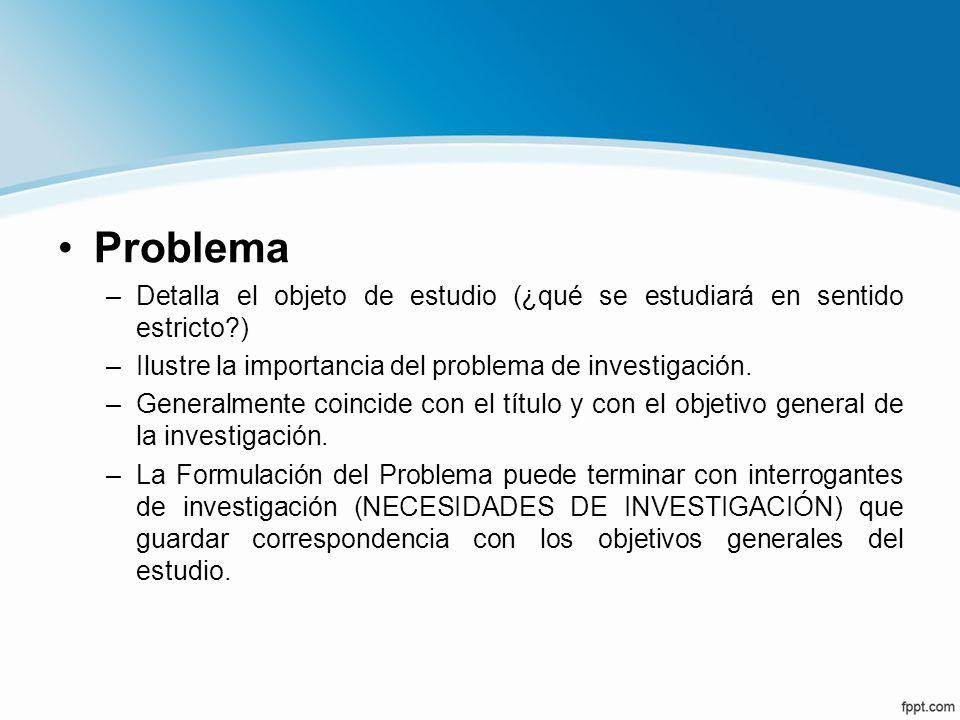 Problema Detalla el objeto de estudio (¿qué se estudiará en sentido estricto ) Ilustre la importancia del problema de investigación.