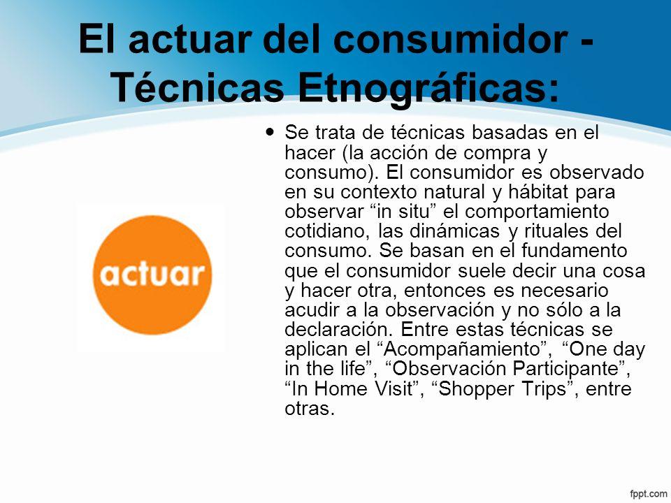 El actuar del consumidor - Técnicas Etnográficas: