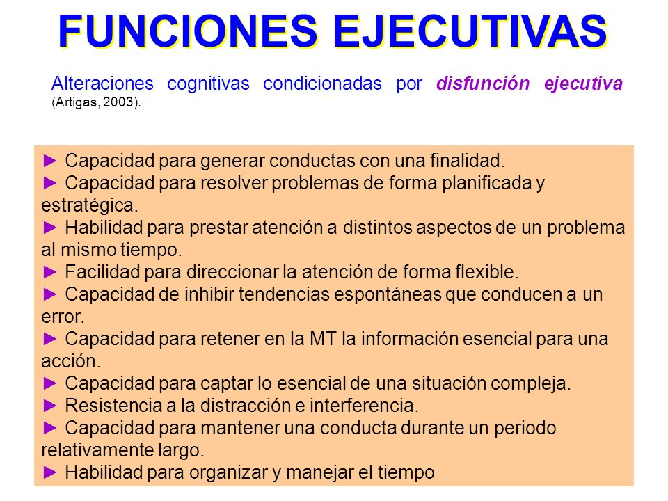 FUNCIONES EJECUTIVAS Alteraciones cognitivas condicionadas por disfunción ejecutiva (Artigas, 2003).