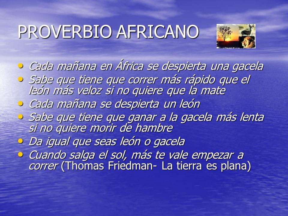 PROVERBIO AFRICANO Cada mañana en África se despierta una gacela