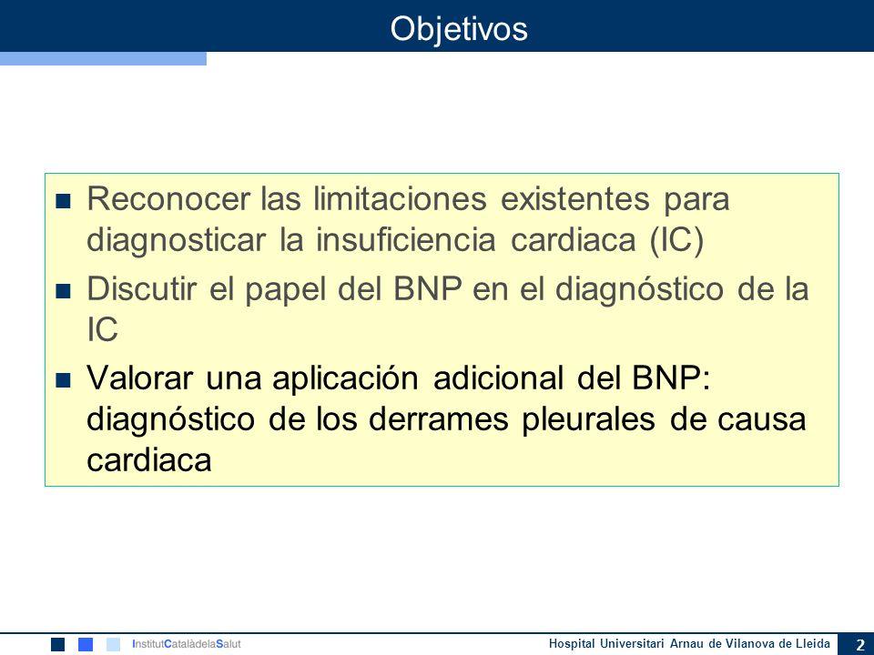 ObjetivosReconocer las limitaciones existentes para diagnosticar la insuficiencia cardiaca (IC) Discutir el papel del BNP en el diagnóstico de la IC.