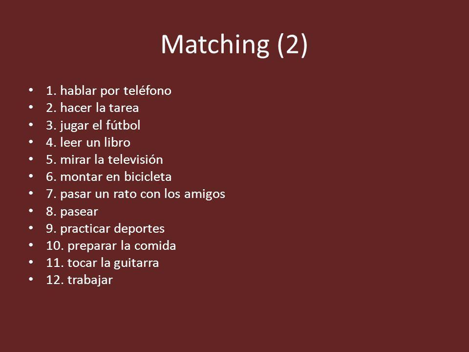 Matching (2) 1. hablar por teléfono 2. hacer la tarea