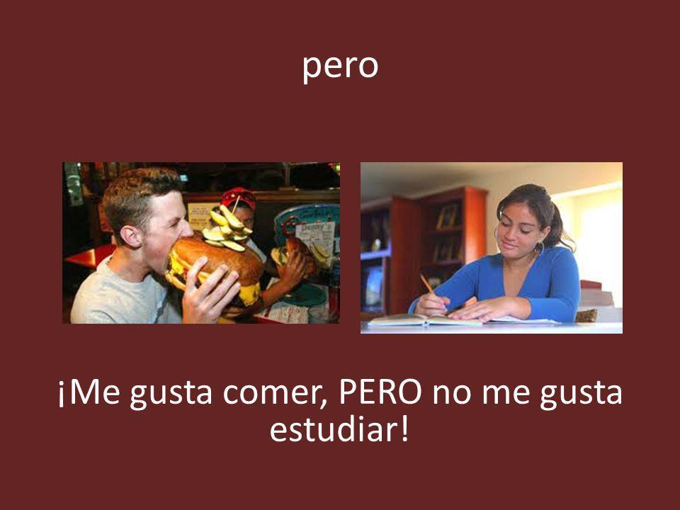 ¡Me gusta comer, PERO no me gusta estudiar!