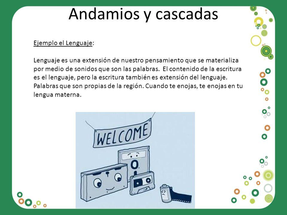 Andamios y cascadas Ejemplo el Lenguaje: