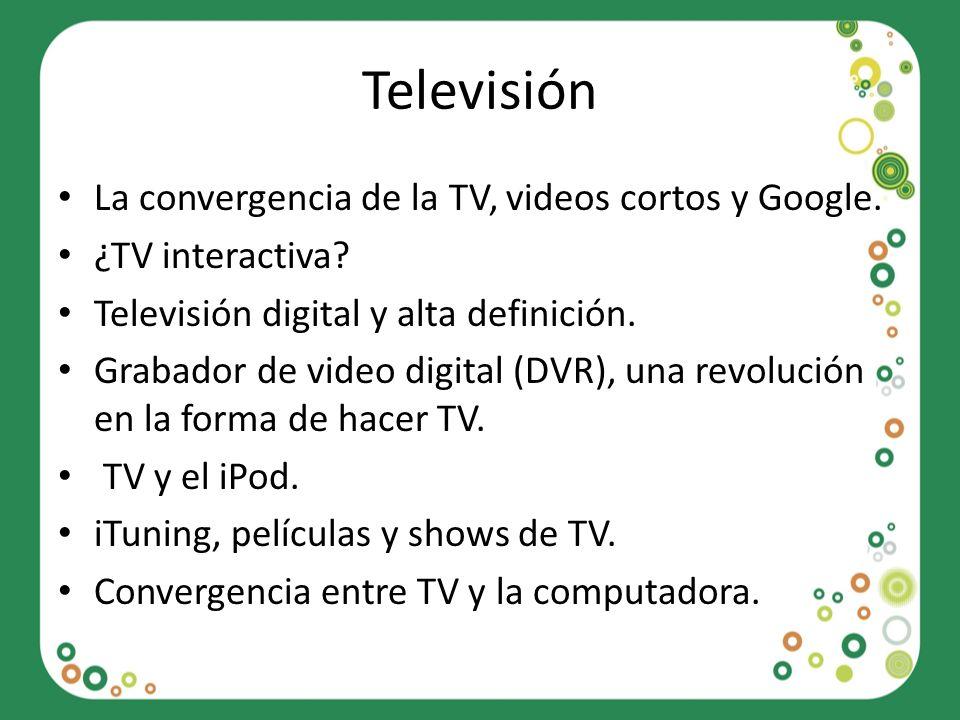 Televisión La convergencia de la TV, videos cortos y Google.