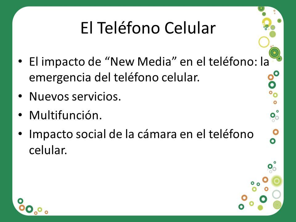 El Teléfono Celular El impacto de New Media en el teléfono: la emergencia del teléfono celular. Nuevos servicios.