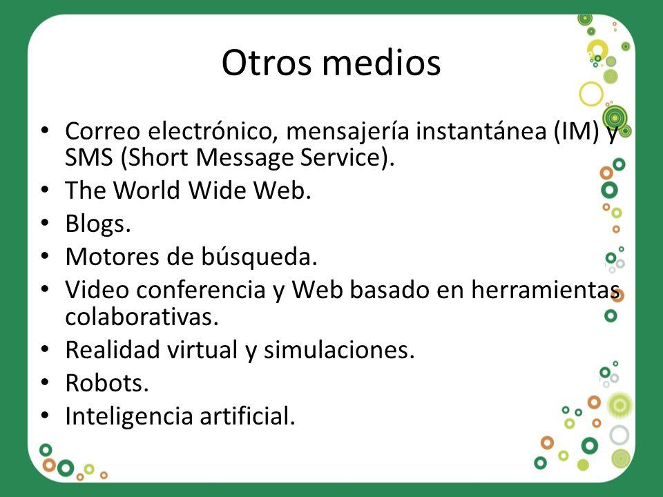 Otros medios Correo electrónico, mensajería instantánea (IM) y SMS (Short Message Service). The World Wide Web.