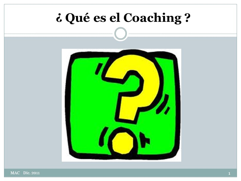 ¿ Qué es el Coaching MAC Dic. 2011