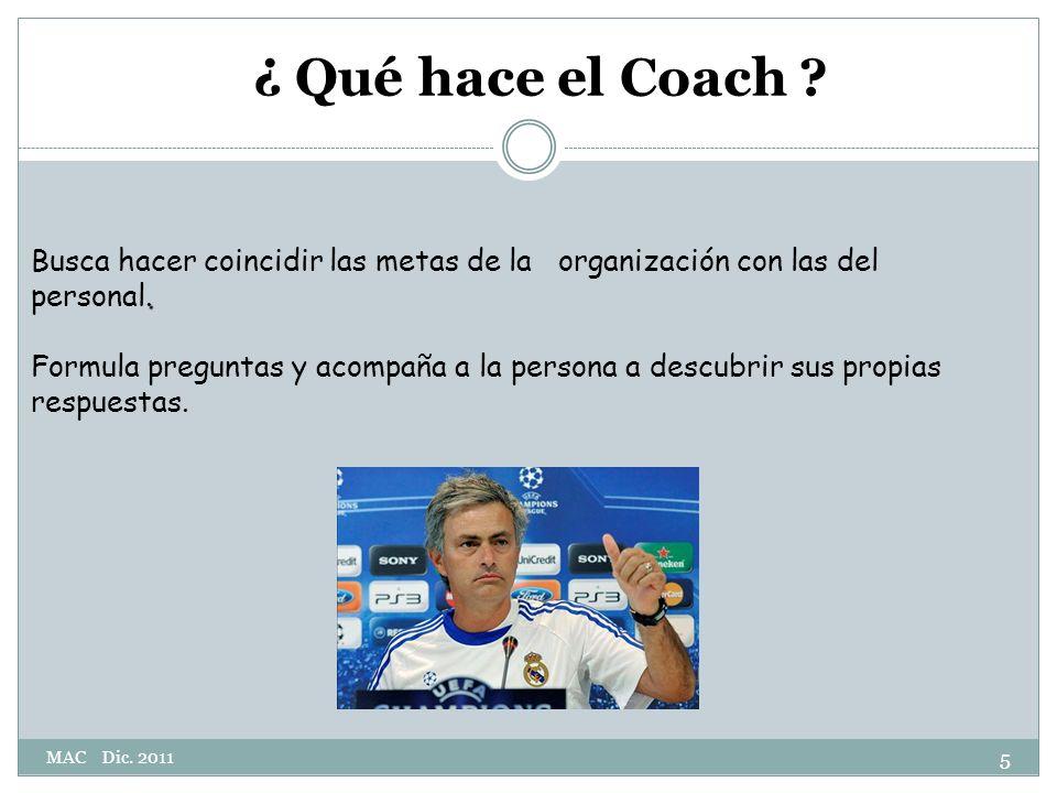 ¿ Qué hace el Coach Busca hacer coincidir las metas de la organización con las del personal.