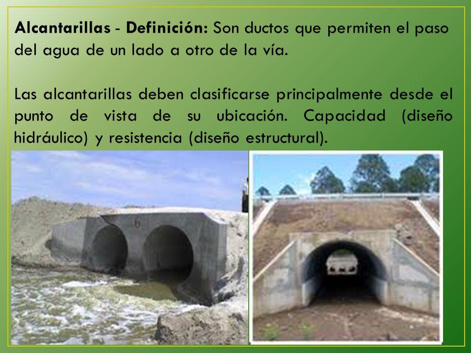 Alcantarillas - Definición: Son ductos que permiten el paso del agua de un lado a otro de la vía.