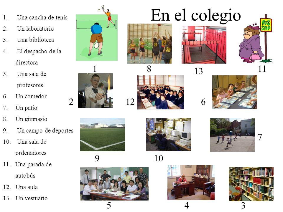 En el colegio 1 8 11 13 2 12 6 7 9 10 5 4 3 Una cancha de tenis