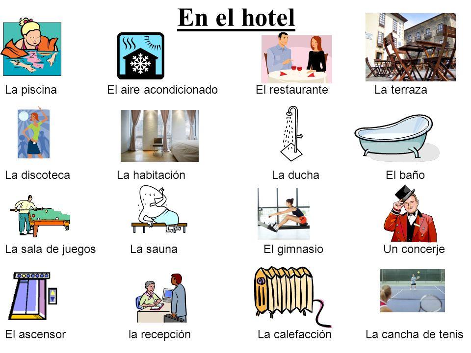 En el hotel La piscina El aire acondicionado El restaurante La terraza