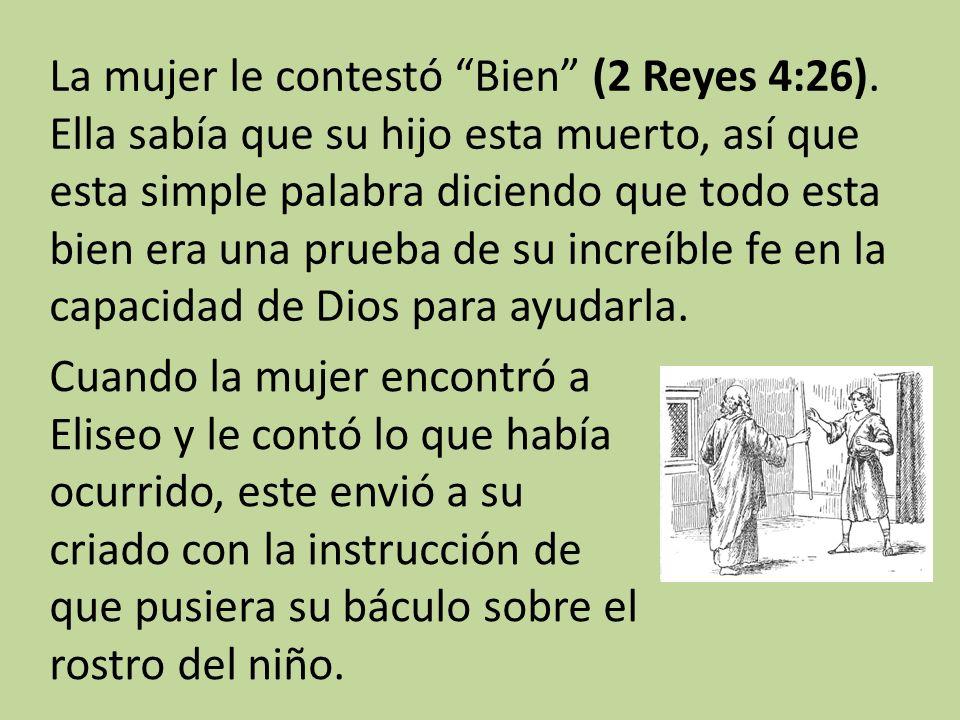 La mujer le contestó Bien (2 Reyes 4:26).