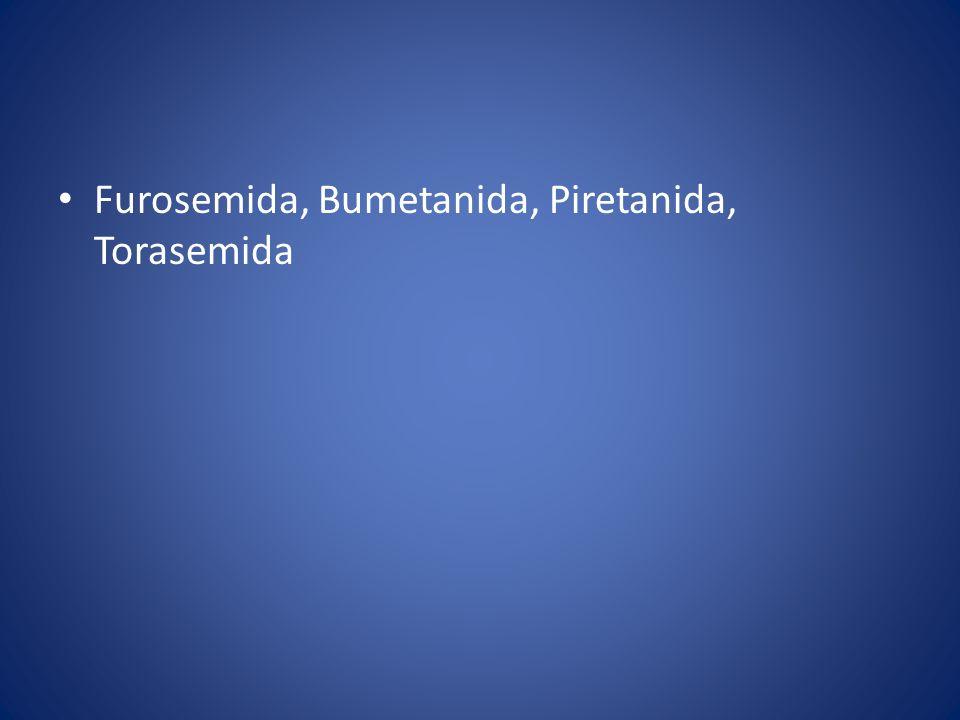 Furosemida, Bumetanida, Piretanida, Torasemida