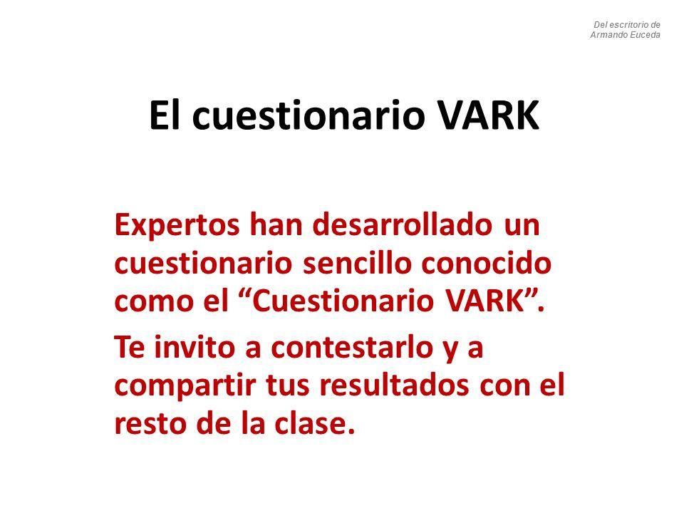Del escritorio de Armando Euceda. El cuestionario VARK. Expertos han desarrollado un cuestionario sencillo conocido como el Cuestionario VARK .