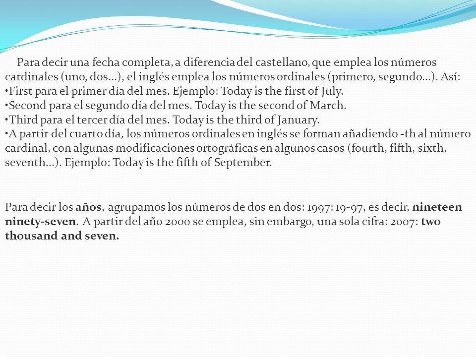 Para decir una fecha completa, a diferencia del castellano, que emplea los números cardinales (uno, dos...), el inglés emplea los números ordinales (primero, segundo...). Así: