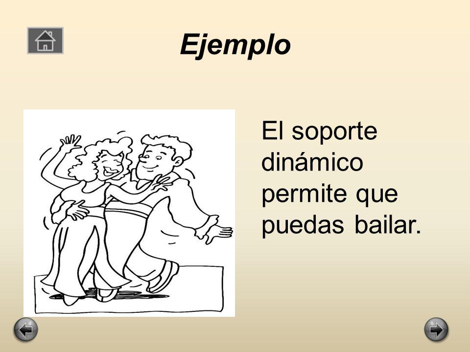 Ejemplo El soporte dinámico permite que puedas bailar.