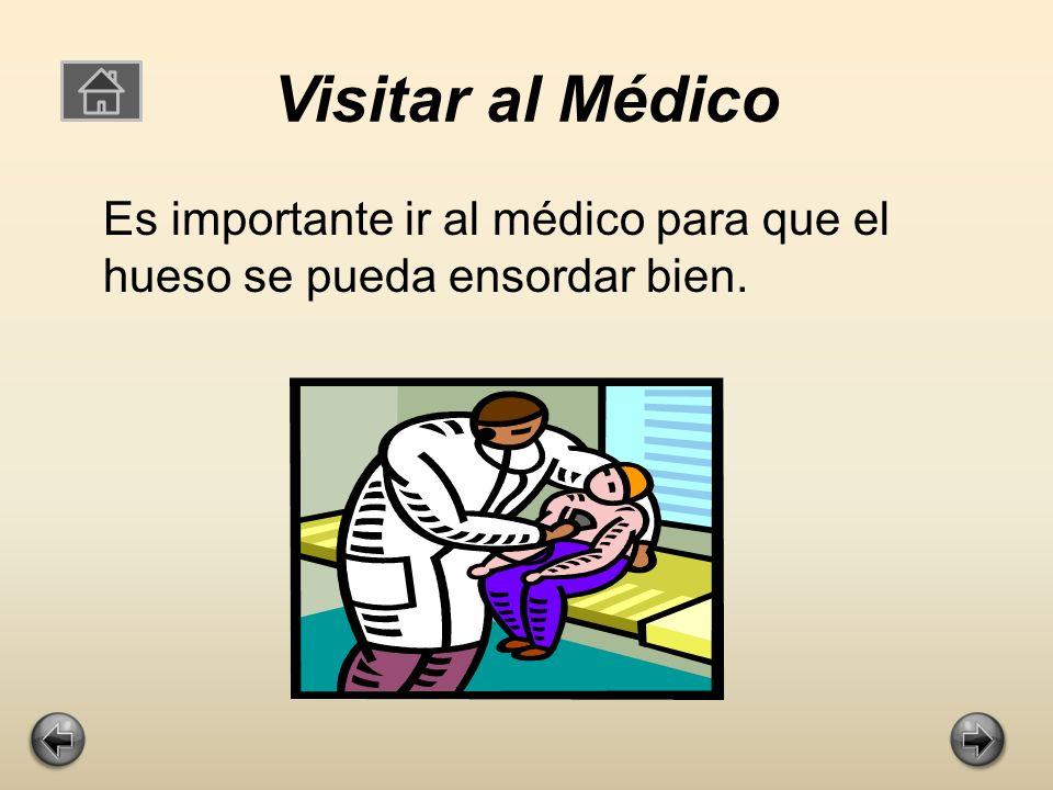 Visitar al Médico Es importante ir al médico para que el hueso se pueda ensordar bien.