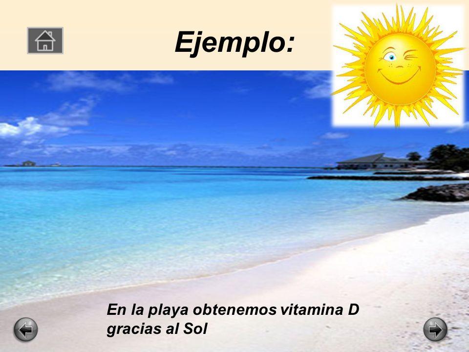 Ejemplo: En la playa obtenemos vitamina D gracias al Sol