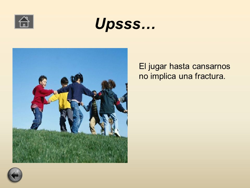 Upsss… El jugar hasta cansarnos no implica una fractura.