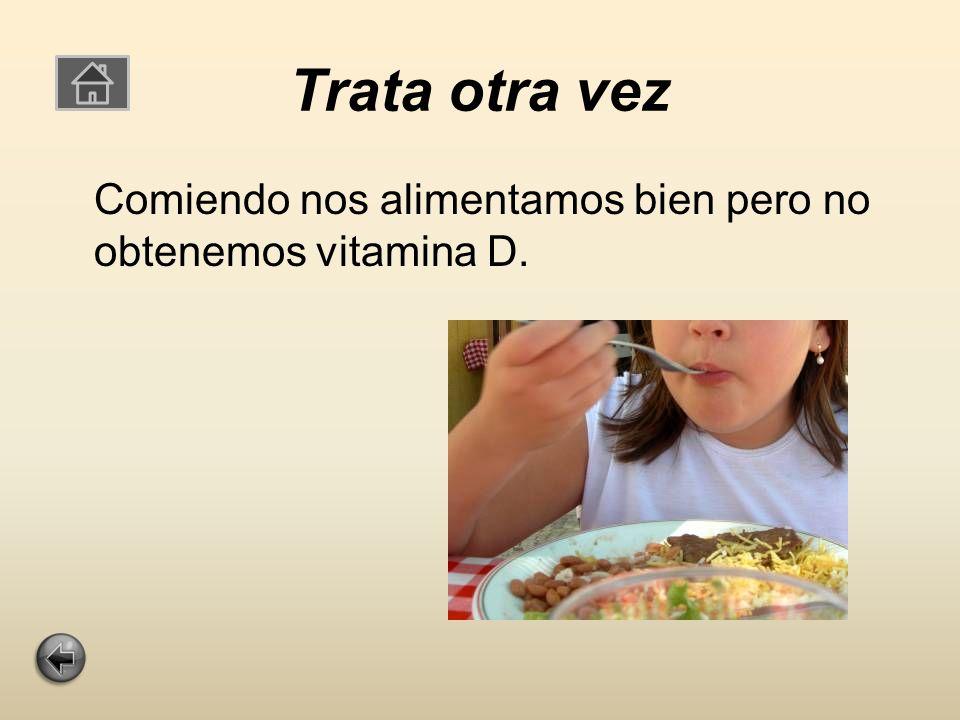 Trata otra vez Comiendo nos alimentamos bien pero no obtenemos vitamina D.