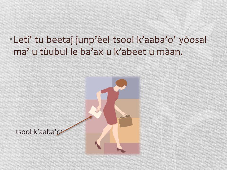 Leti' tu beetaj junp'èel tsool k'aaba'o' yòosal ma' u tùubul le ba'ax u k'abeet u màan.