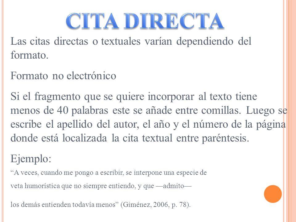 CITA DIRECTA Las citas directas o textuales varían dependiendo del formato. Formato no electrónico.