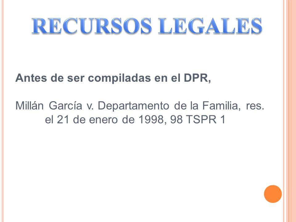 RECURSOS LEGALES Antes de ser compiladas en el DPR,