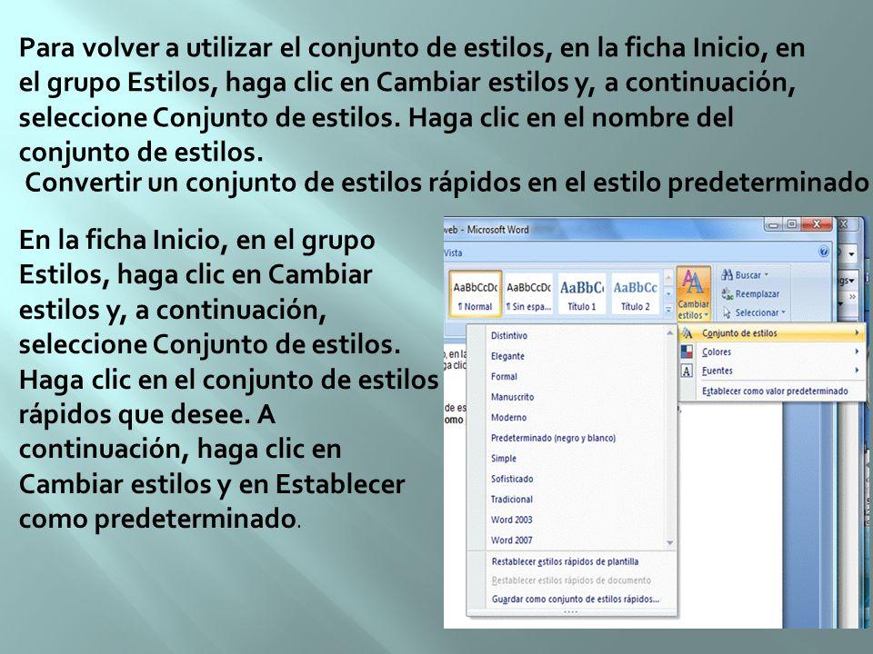 Para volver a utilizar el conjunto de estilos, en la ficha Inicio, en el grupo Estilos, haga clic en Cambiar estilos y, a continuación, seleccione Conjunto de estilos. Haga clic en el nombre del conjunto de estilos.