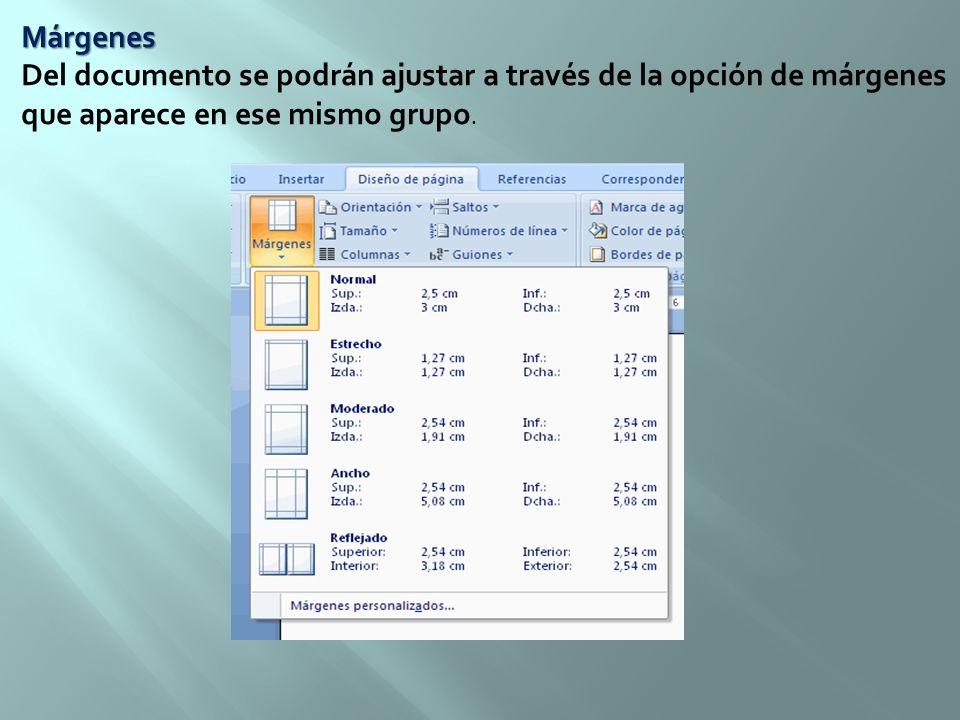 Márgenes Del documento se podrán ajustar a través de la opción de márgenes que aparece en ese mismo grupo.