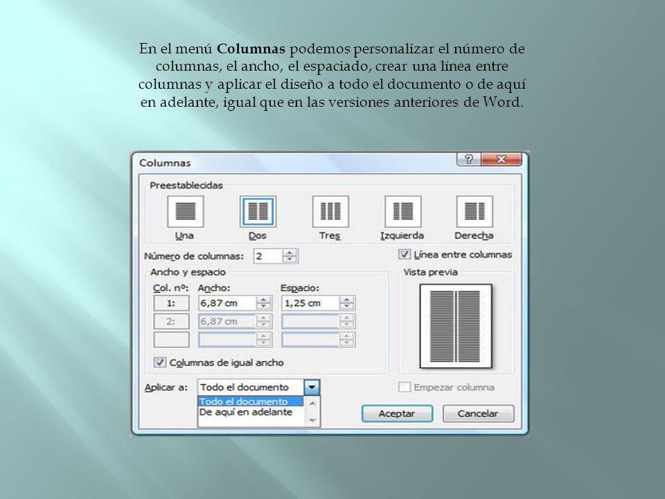 En el menú Columnas podemos personalizar el número de columnas, el ancho, el espaciado, crear una línea entre columnas y aplicar el diseño a todo el documento o de aquí en adelante, igual que en las versiones anteriores de Word.