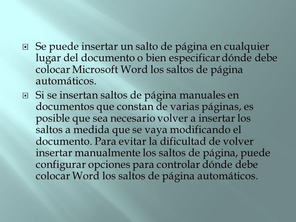 Se puede insertar un salto de página en cualquier lugar del documento o bien especificar dónde debe colocar Microsoft Word los saltos de página automáticos.