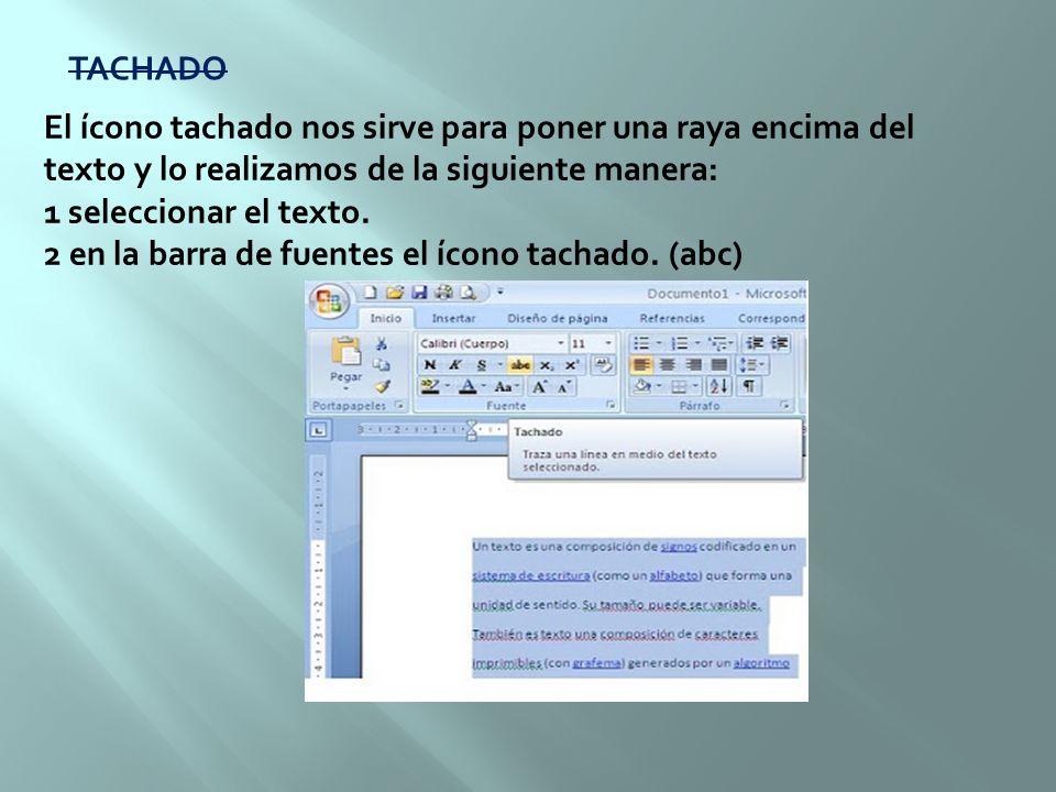 TACHADO El ícono tachado nos sirve para poner una raya encima del texto y lo realizamos de la siguiente manera:
