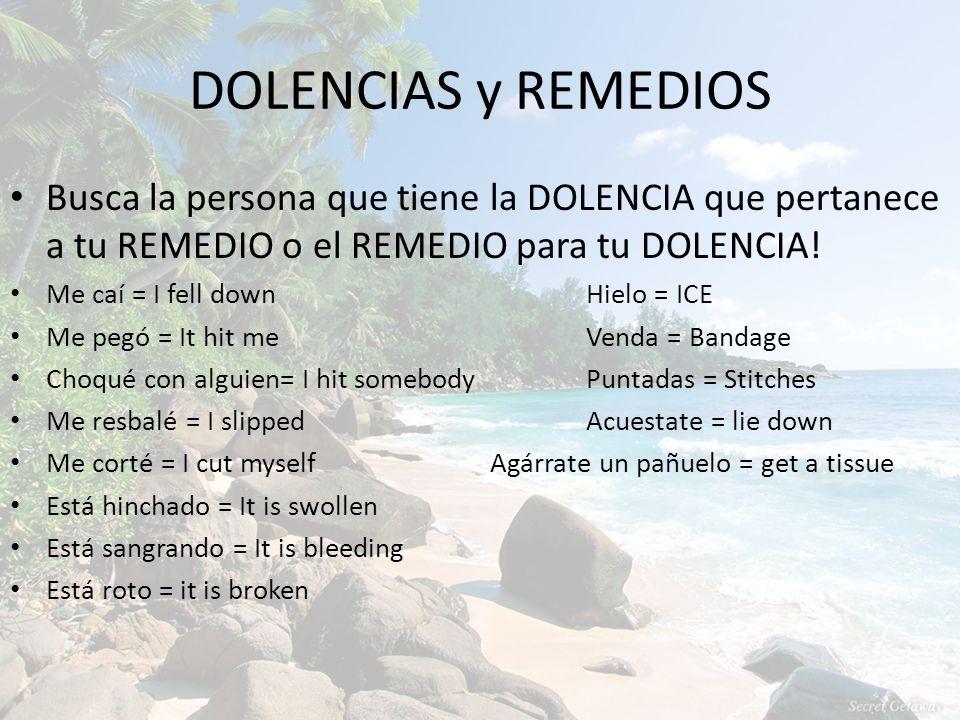DOLENCIAS y REMEDIOS Busca la persona que tiene la DOLENCIA que pertanece a tu REMEDIO o el REMEDIO para tu DOLENCIA!