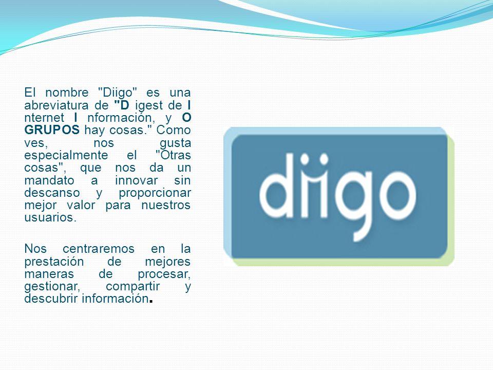 El nombre Diigo es una abreviatura de D igest de I nternet I nformación, y O GRUPOS hay cosas. Como ves, nos gusta especialmente el Otras cosas , que nos da un mandato a innovar sin descanso y proporcionar mejor valor para nuestros usuarios.
