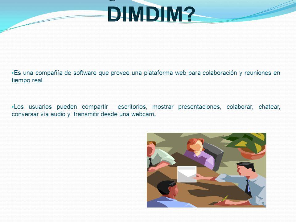 ¿QUE ES DIMDIM Es una compañía de software que provee una plataforma web para colaboración y reuniones en tiempo real.