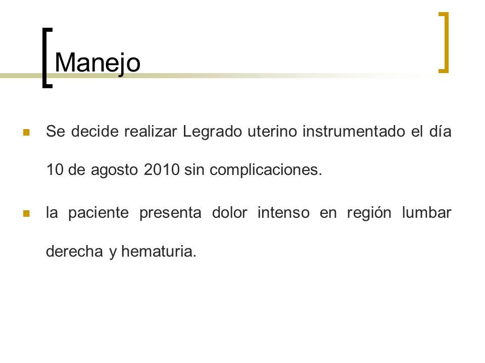 Manejo Se decide realizar Legrado uterino instrumentado el día 10 de agosto 2010 sin complicaciones.