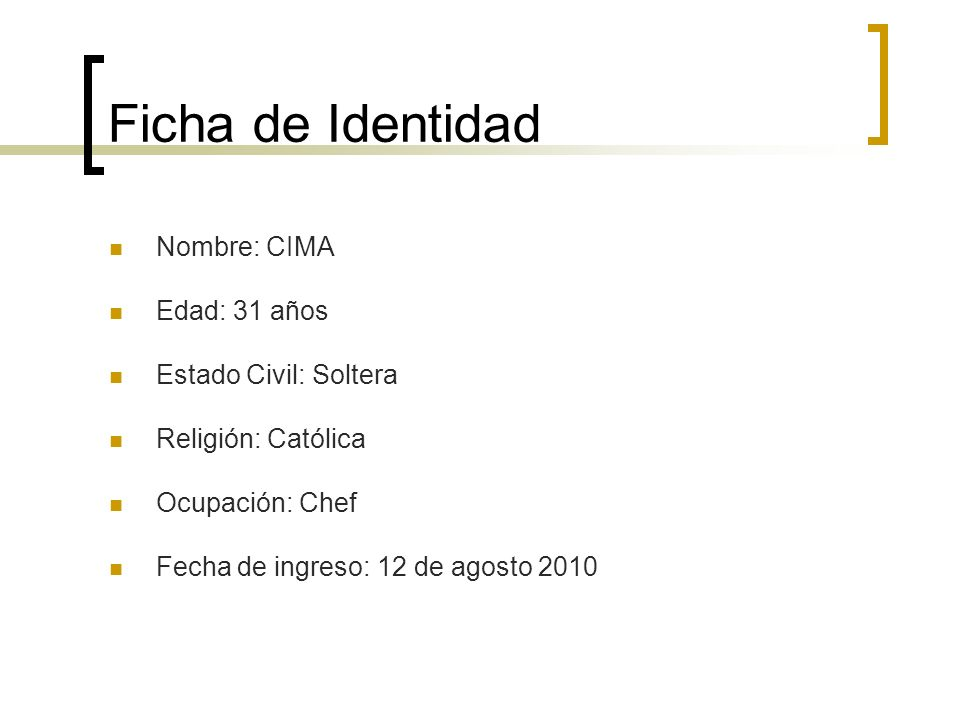 Ficha de Identidad Nombre: CIMA Edad: 31 años Estado Civil: Soltera