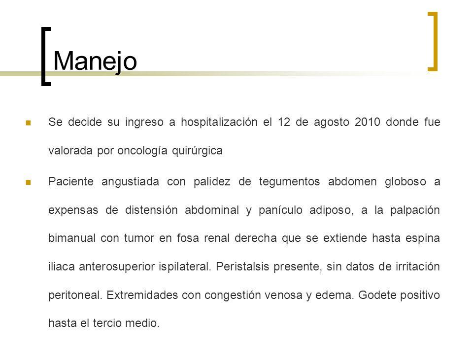 Manejo Se decide su ingreso a hospitalización el 12 de agosto 2010 donde fue valorada por oncología quirúrgica.