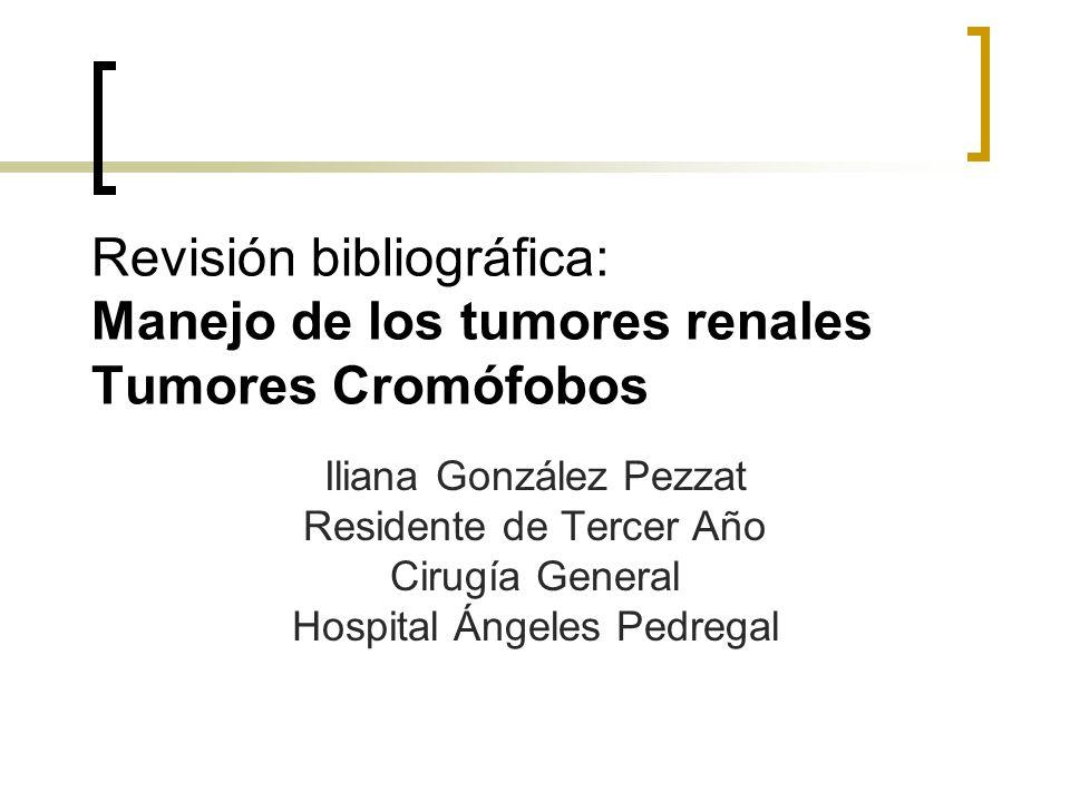 Revisión bibliográfica: Manejo de los tumores renales Tumores Cromófobos