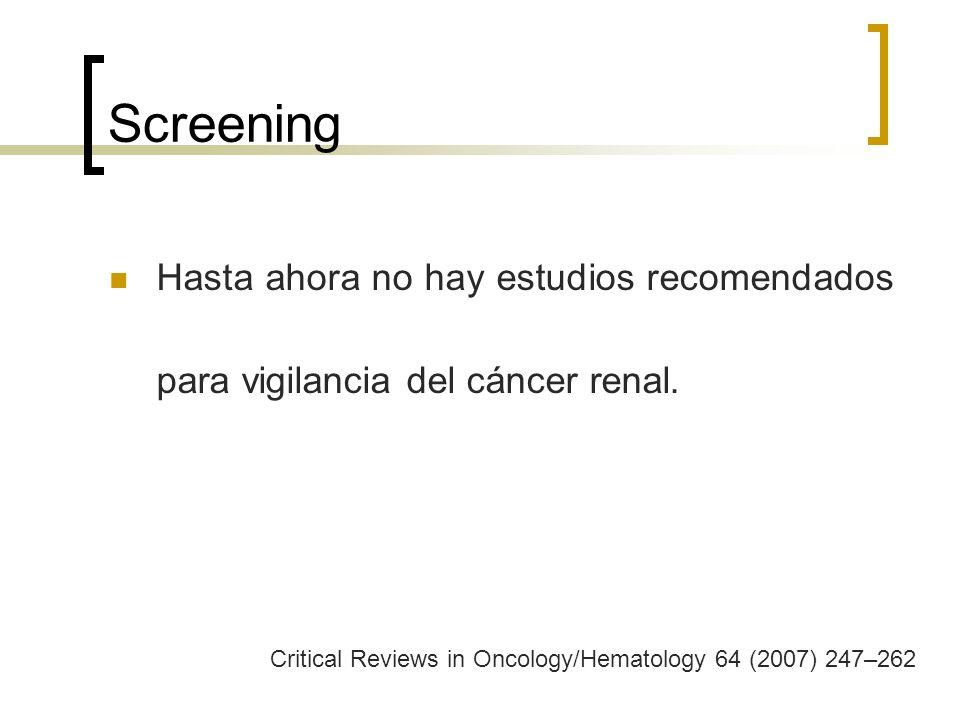 Screening Hasta ahora no hay estudios recomendados para vigilancia del cáncer renal.