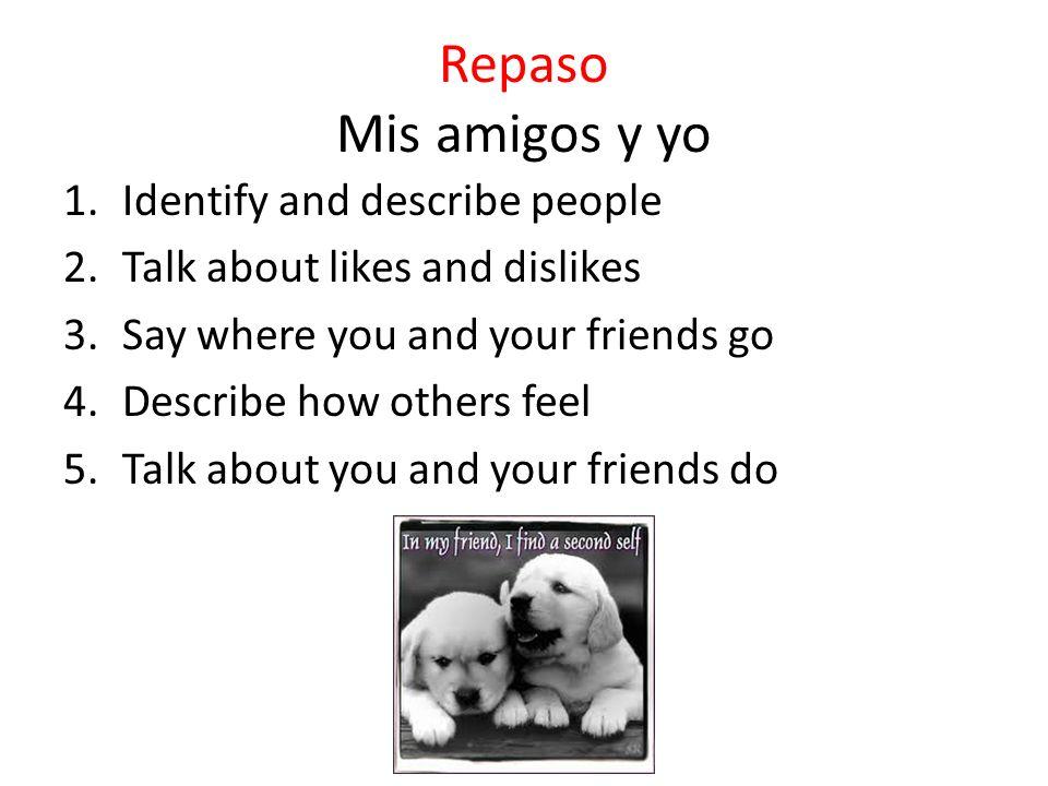 Repaso Mis amigos y yo Identify and describe people