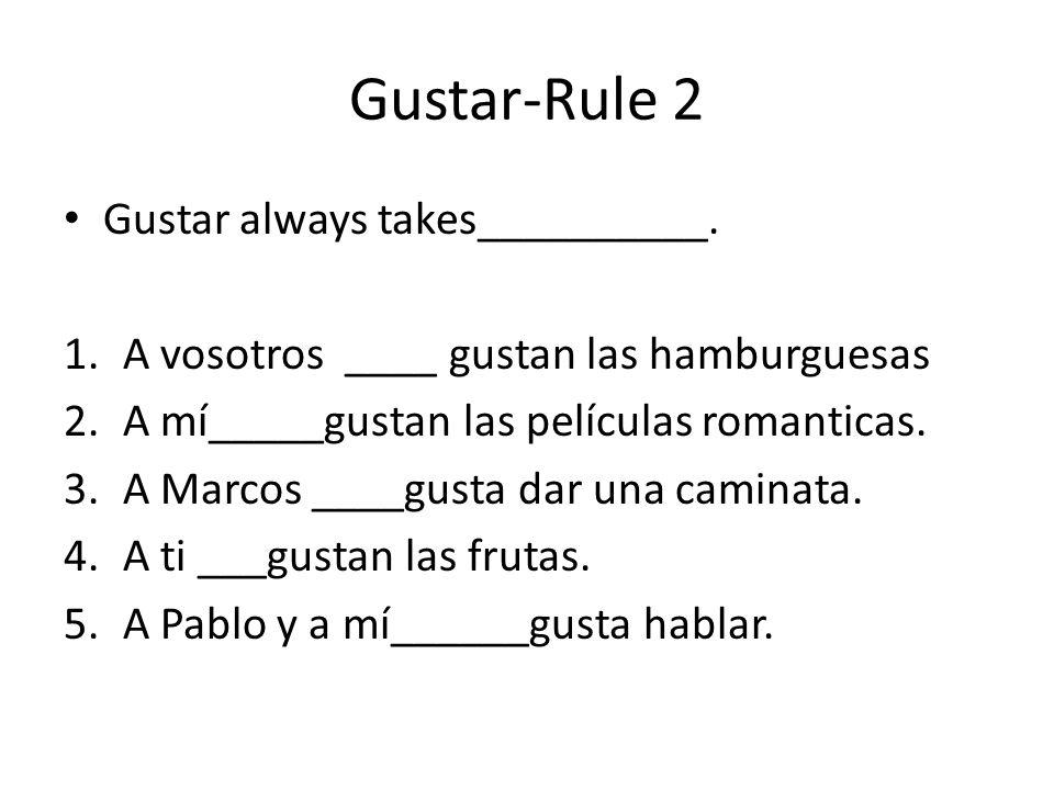 Gustar-Rule 2 Gustar always takes__________.