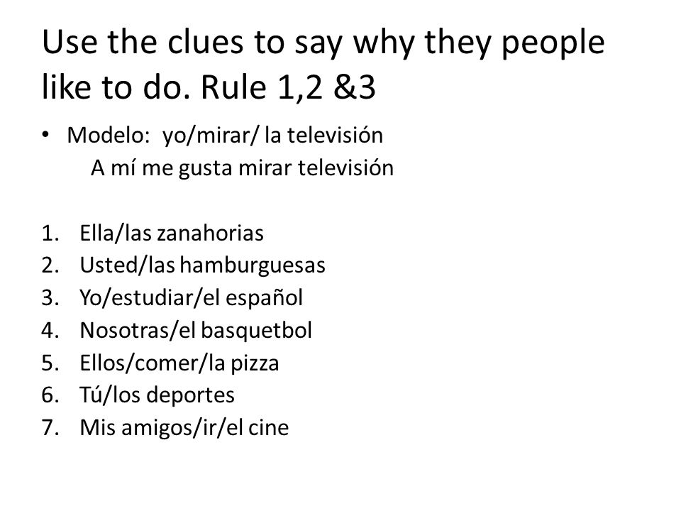 Use the clues to say why they people like to do. Rule 1,2 &3