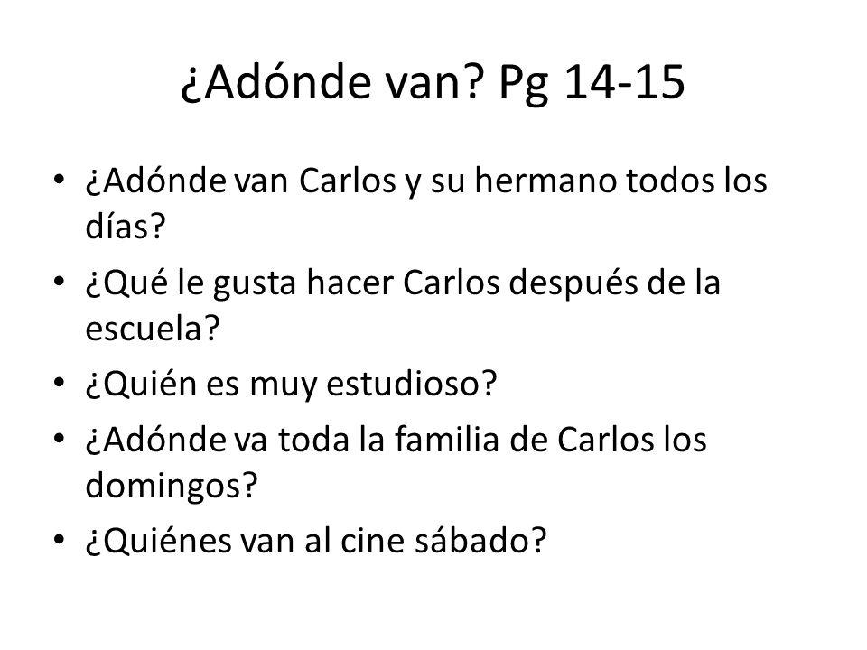 ¿Adónde van Pg 14-15 ¿Adónde van Carlos y su hermano todos los días