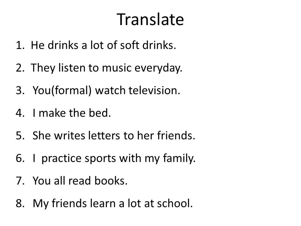 Translate 1. He drinks a lot of soft drinks.
