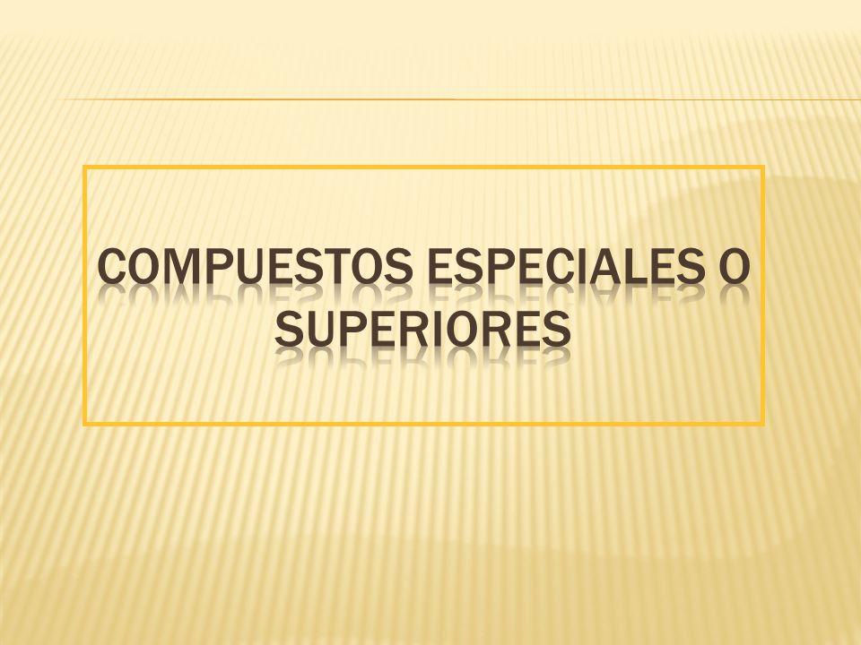 COMPUESTOS ESPECIALES o SUPERIORES